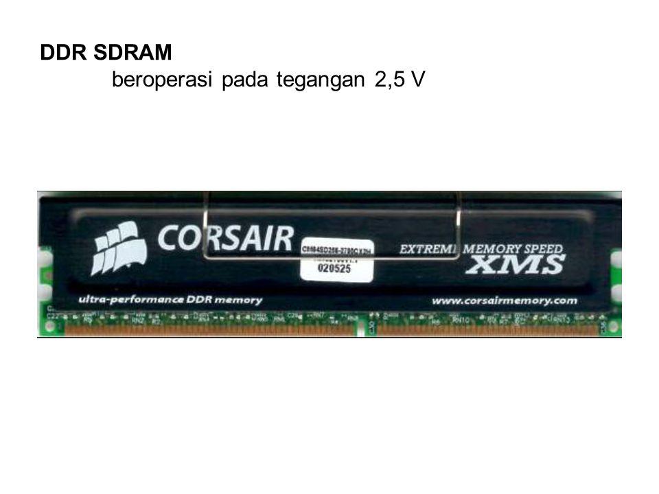 DDR SDRAM beroperasi pada tegangan 2,5 V