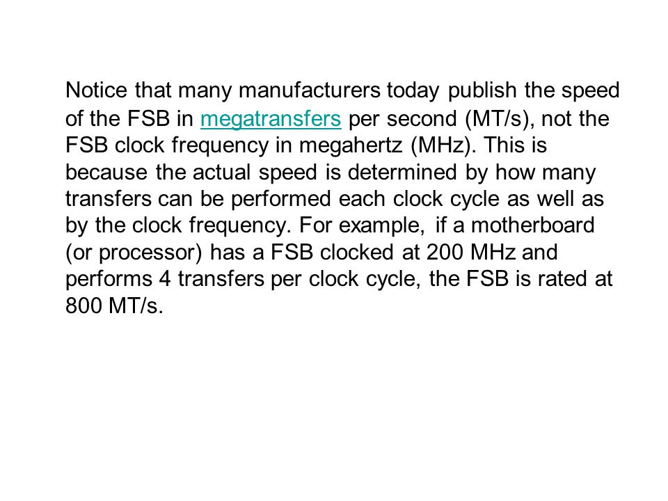 Notice that many manufacturers today publish the speed of the FSB in megatransfers per second (MT/s), not the FSB clock frequency in megahertz (MHz).