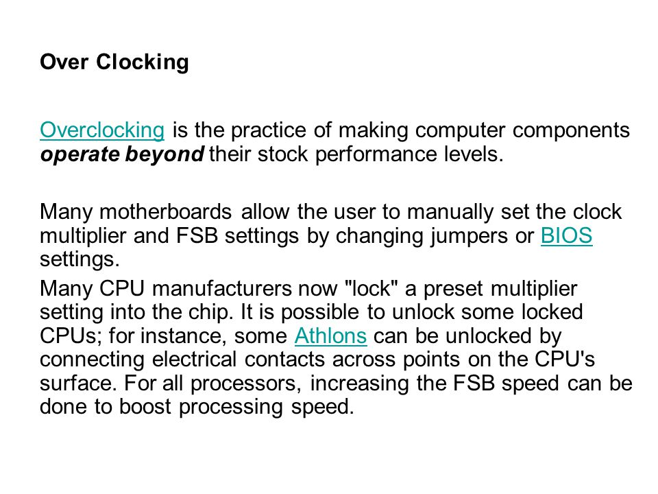 Over Clocking Overclocking is the practice of making computer components operate beyond their stock performance levels.