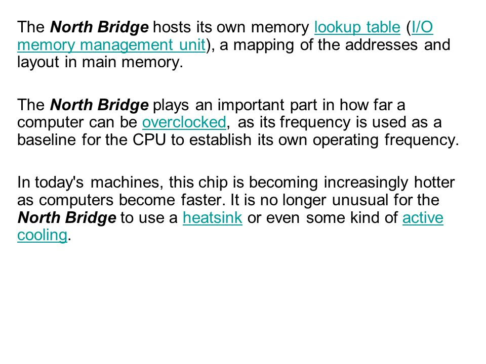 The North Bridge hosts its own memory lookup table (I/O memory management unit), a mapping of the addresses and layout in main memory.