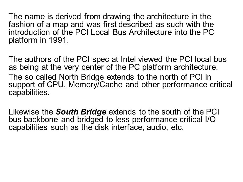 The name is derived from drawing the architecture in the fashion of a map and was first described as such with the introduction of the PCI Local Bus Architecture into the PC platform in 1991.