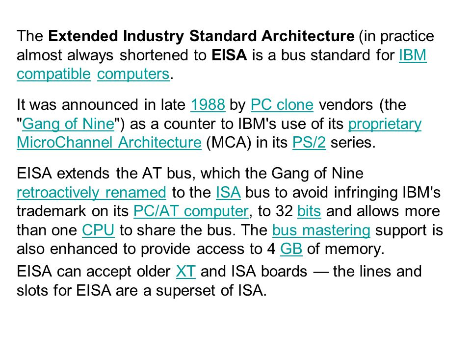 The Extended Industry Standard Architecture (in practice almost always shortened to EISA is a bus standard for IBM compatible computers.