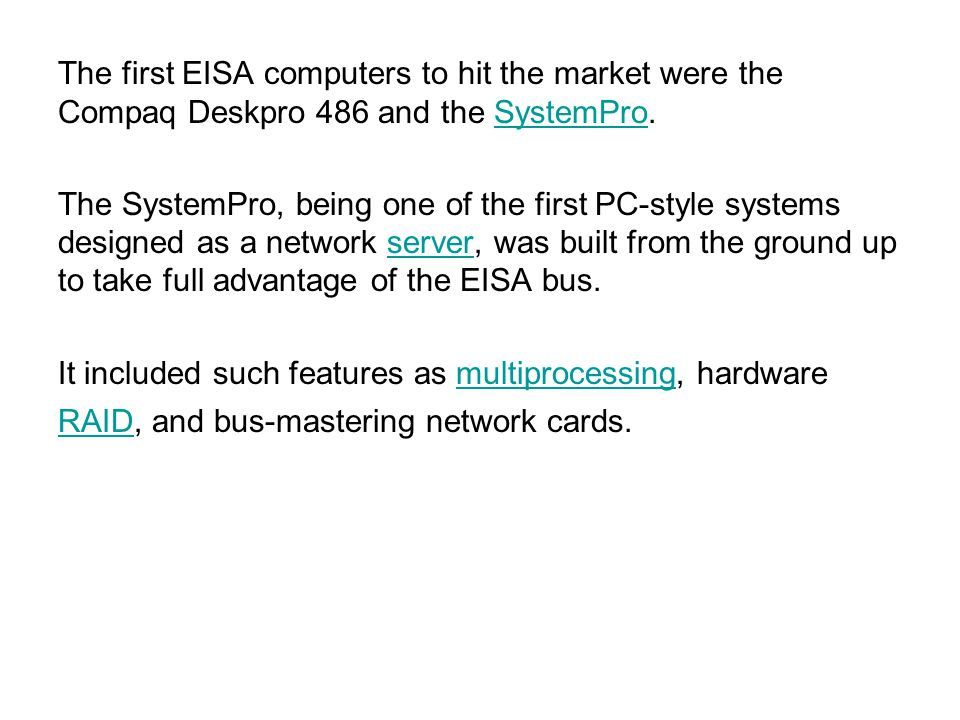 The first EISA computers to hit the market were the Compaq Deskpro 486 and the SystemPro.