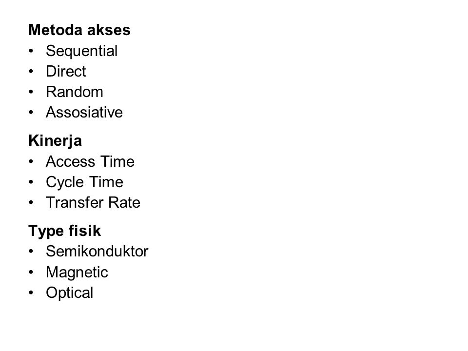 Metoda akses Sequential. Direct. Random. Assosiative. Kinerja. Access Time. Cycle Time. Transfer Rate.