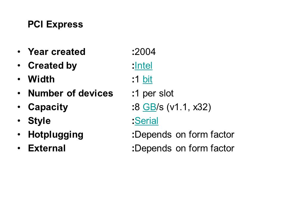 PCI Express Year created :2004. Created by :Intel. Width :1 bit. Number of devices :1 per slot.
