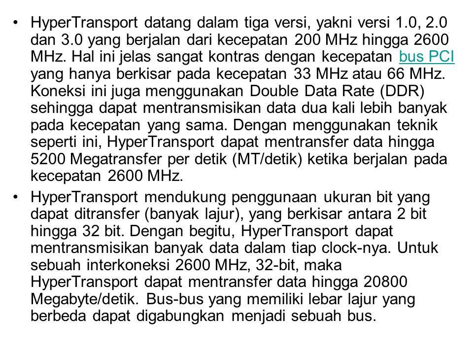 HyperTransport datang dalam tiga versi, yakni versi 1. 0, 2. 0 dan 3