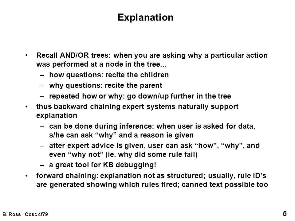 Explanation Recall AND/OR trees: when you are asking why a particular action was performed at a node in the tree...