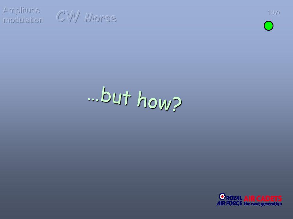 Amplitude modulation CW Morse 107/ …but how