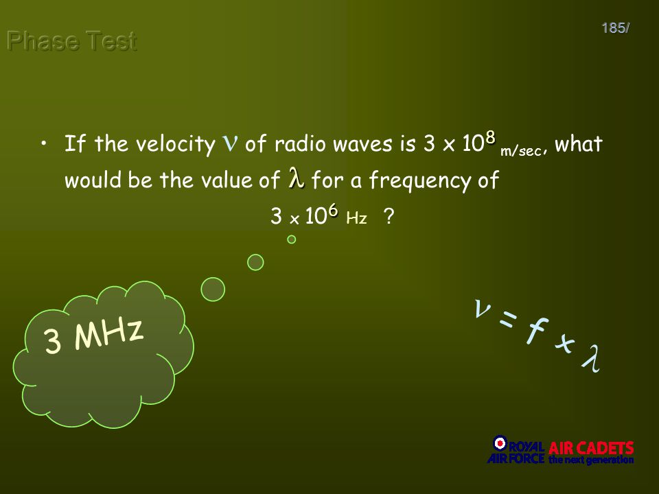 Phase Test 185/ If the velocity  of radio waves is 3 x 108 m/sec, what would be the value of  for a frequency of.