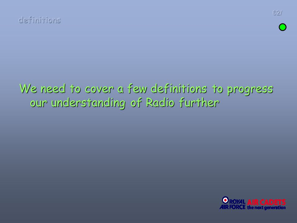 definitions 62/ We need to cover a few definitions to progress our understanding of Radio further