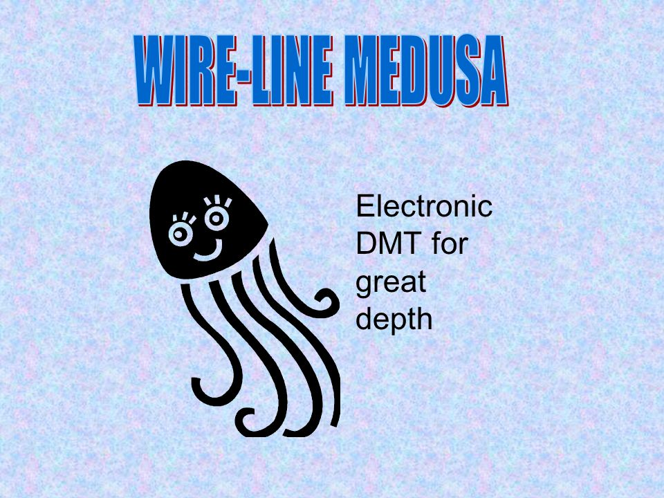 WIRE-LINE MEDUSA Electronic DMT for great depth