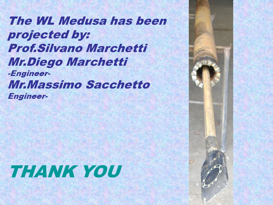 THANK YOU The WL Medusa has been projected by: Prof.Silvano Marchetti