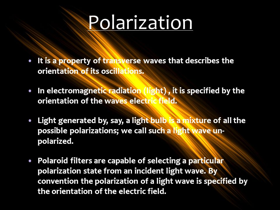 Polarization It is a property of transverse waves that describes the orientation of its oscillations.