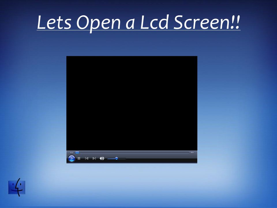Lets Open a Lcd Screen!!