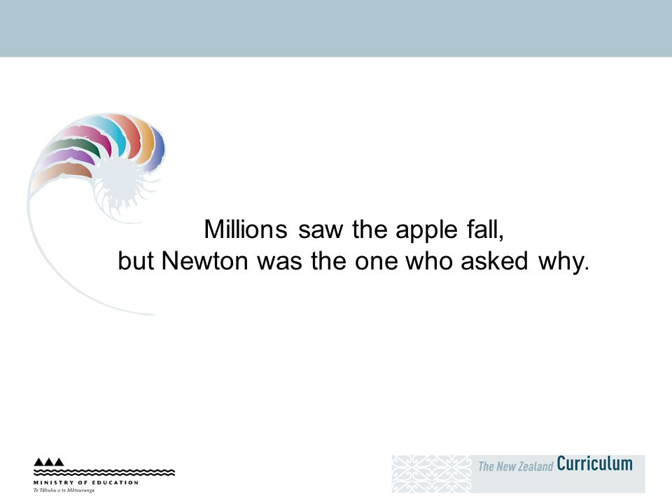Millions saw the apple fall, but Newton was the one who asked why.