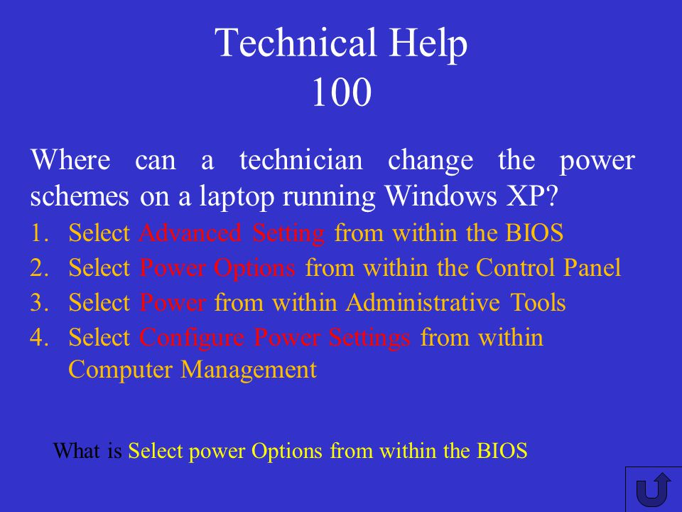 Technical Help 100 Where can a technician change the power schemes on a laptop running Windows XP Select Advanced Setting from within the BIOS.