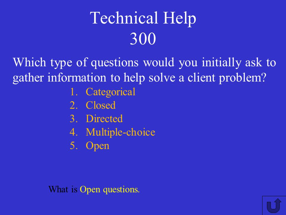 Technical Help 300 Which type of questions would you initially ask to gather information to help solve a client problem