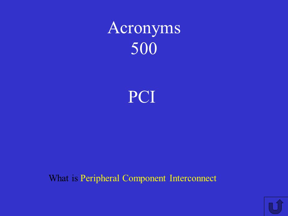 Acronyms 500 PCI What is Peripheral Component Interconnect
