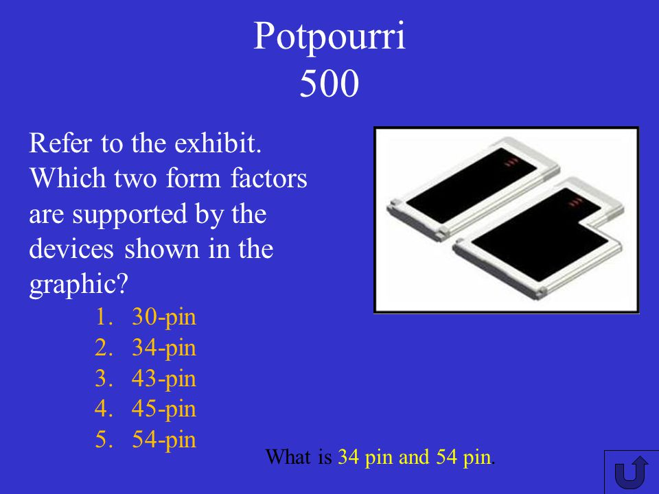Potpourri 500 Refer to the exhibit. Which two form factors are supported by the devices shown in the graphic