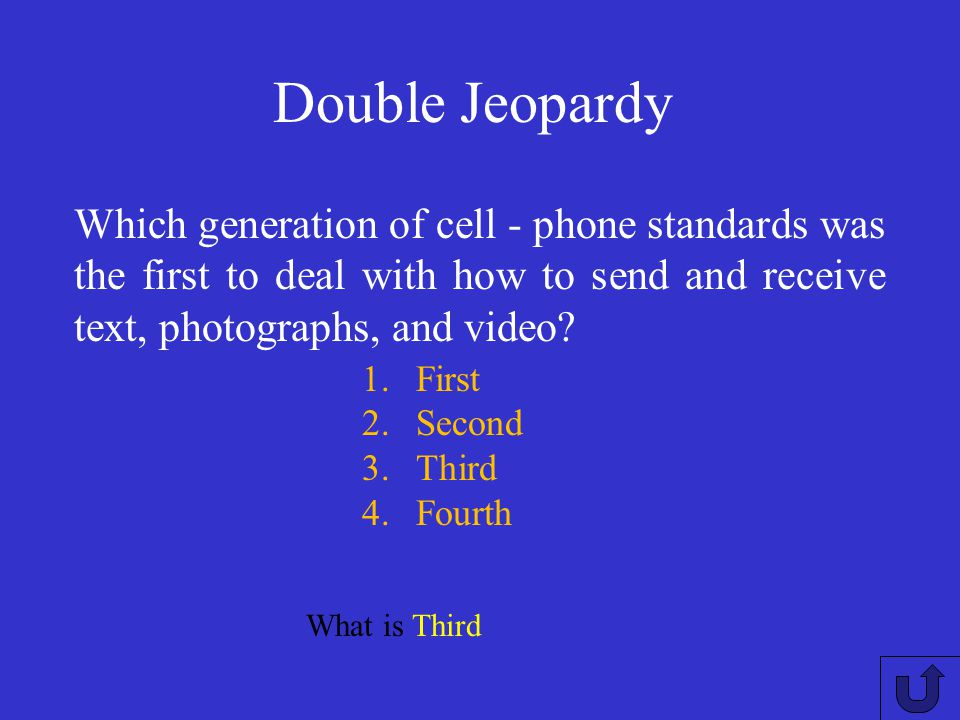 Double Jeopardy Which generation of cell - phone standards was the first to deal with how to send and receive text, photographs, and video