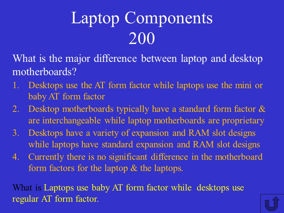 Laptop Components 200 What is the major difference between laptop and desktop motherboards