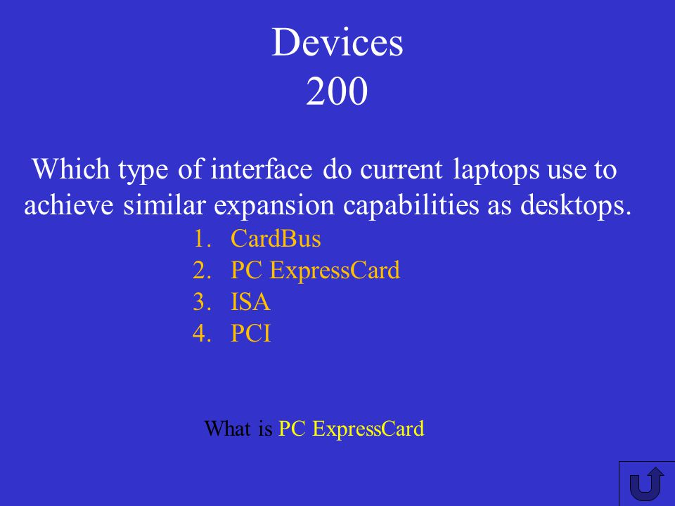 Devices 200 Which type of interface do current laptops use to achieve similar expansion capabilities as desktops.