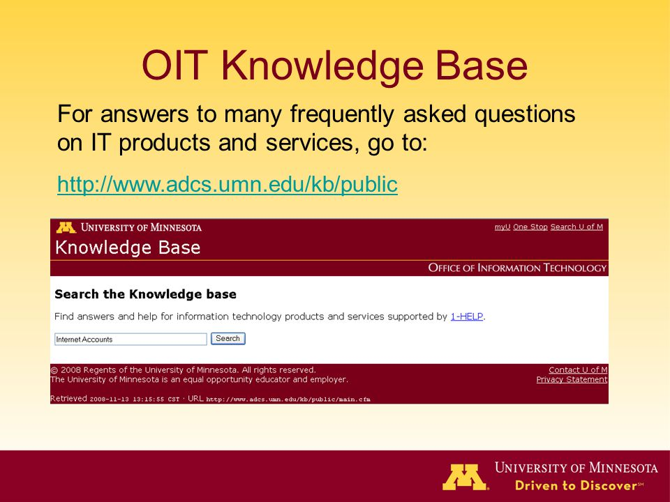 OIT Knowledge Base For answers to many frequently asked questions on IT products and services, go to:
