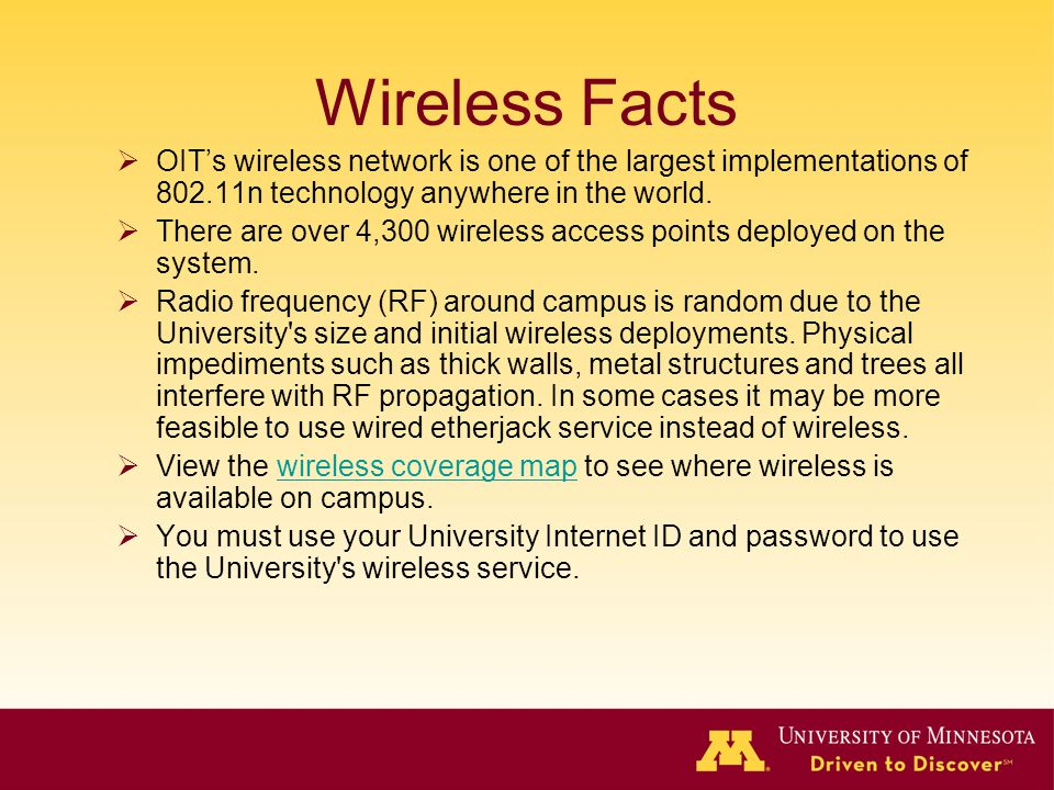 Wireless Facts OIT's wireless network is one of the largest implementations of 802.11n technology anywhere in the world.