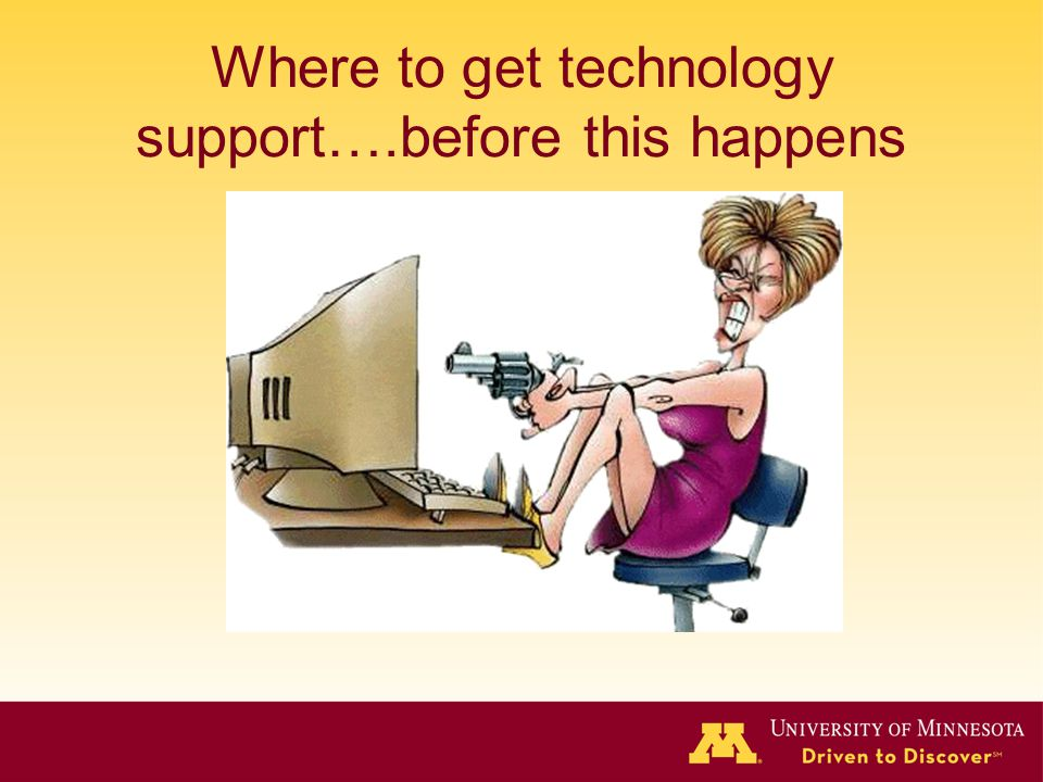 Where to get technology support….before this happens