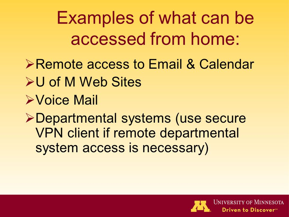 Examples of what can be accessed from home: