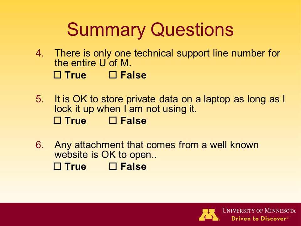Summary Questions There is only one technical support line number for the entire U of M.  True  False.