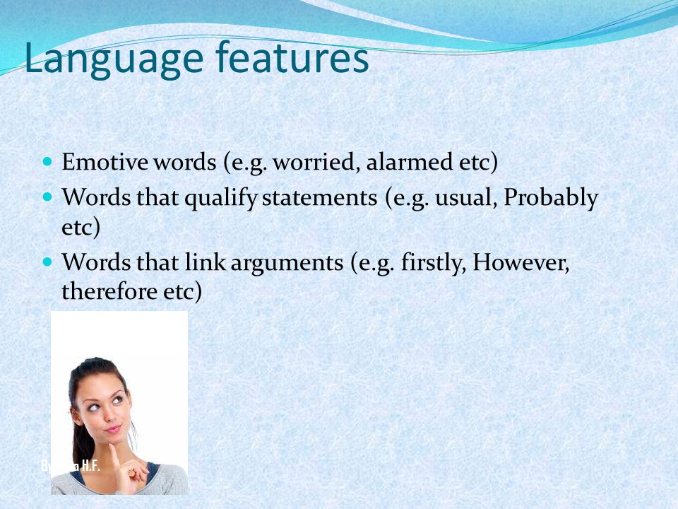 Language features Emotive words (e.g. worried, alarmed etc)