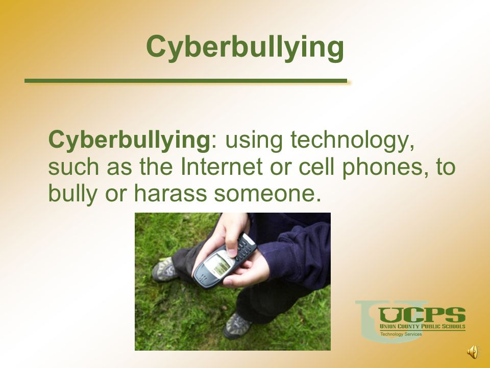 Cyberbullying Cyberbullying: using technology, such as the Internet or cell phones, to bully or harass someone.