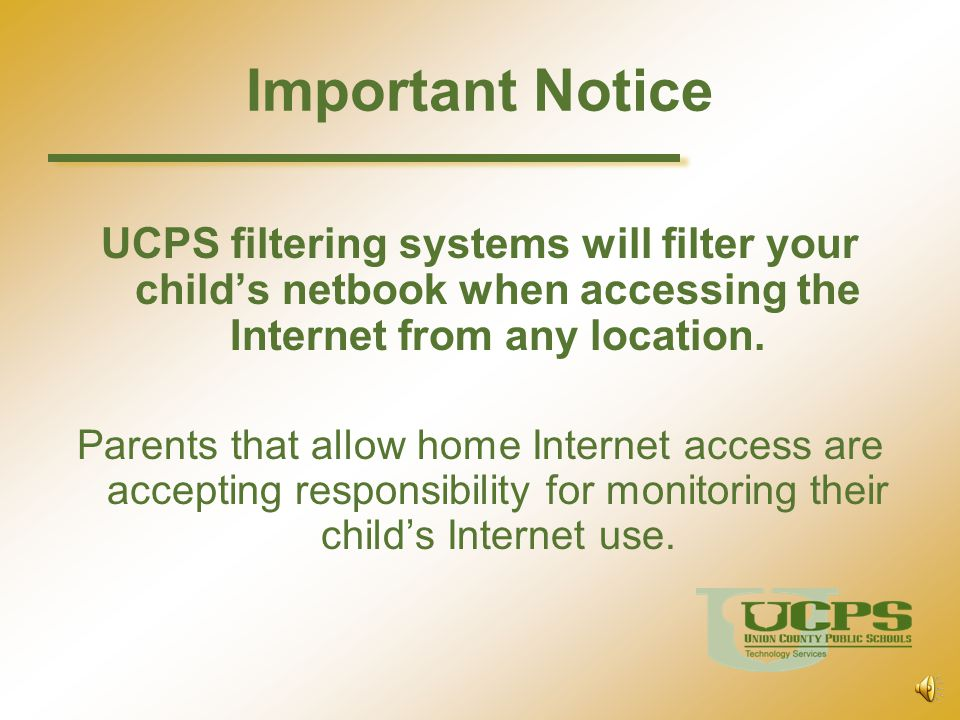 Important Notice UCPS filtering systems will filter your child's netbook when accessing the Internet from any location.