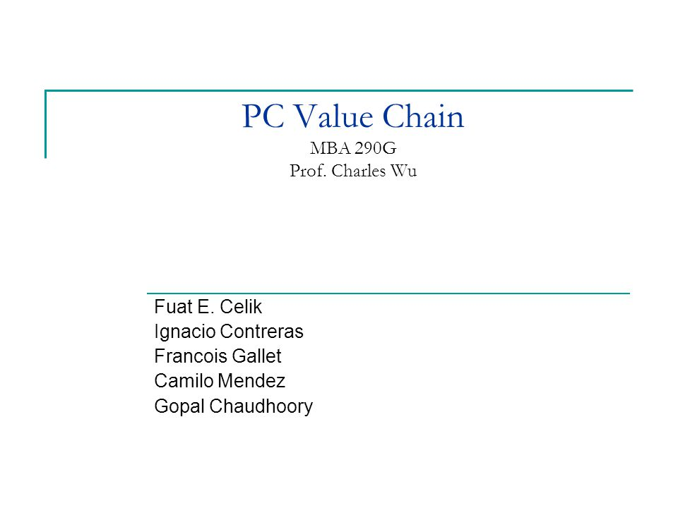 PC Value Chain MBA 290G Prof. Charles Wu