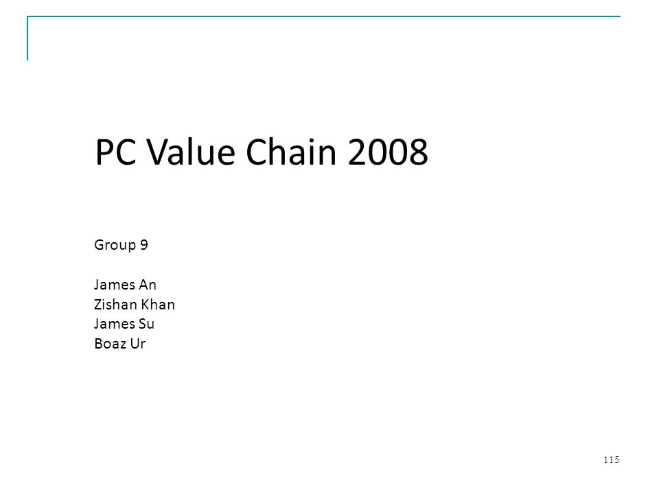 PC Value Chain 2008 Group 9 James An Zishan Khan James Su Boaz Ur
