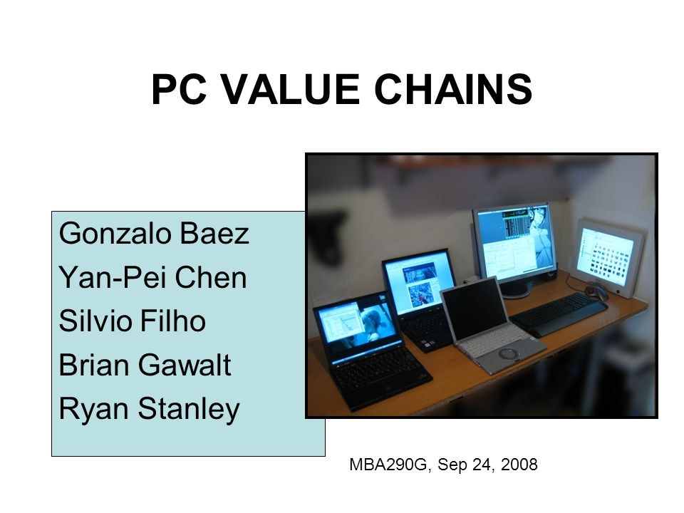 PC VALUE CHAINS Gonzalo Baez Yan-Pei Chen Silvio Filho Brian Gawalt