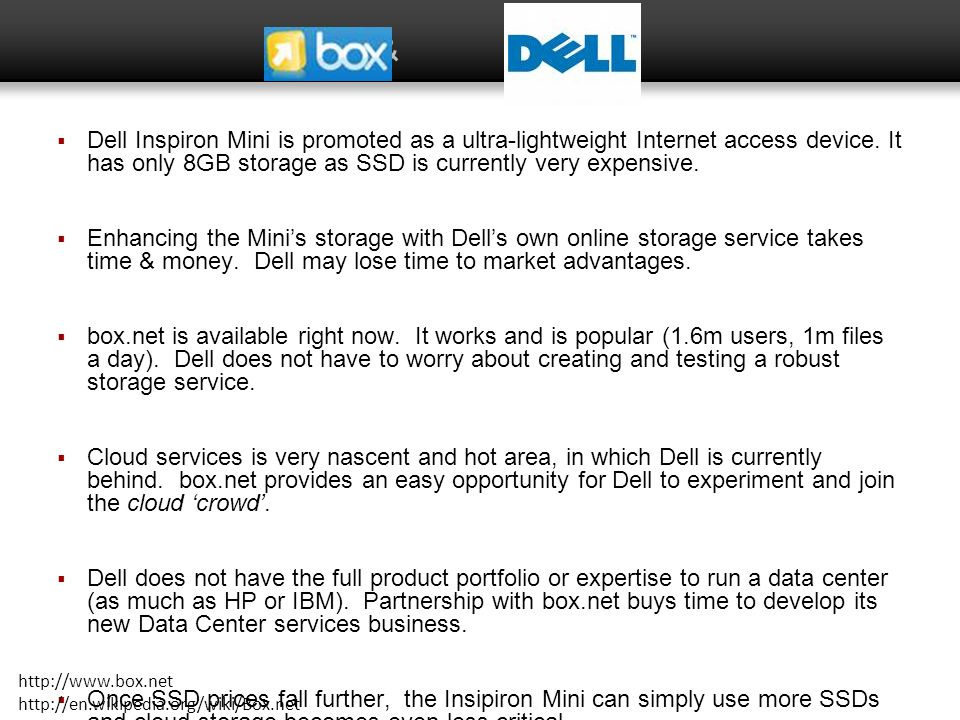 & Dell Inspiron Mini is promoted as a ultra-lightweight Internet access device. It has only 8GB storage as SSD is currently very expensive.