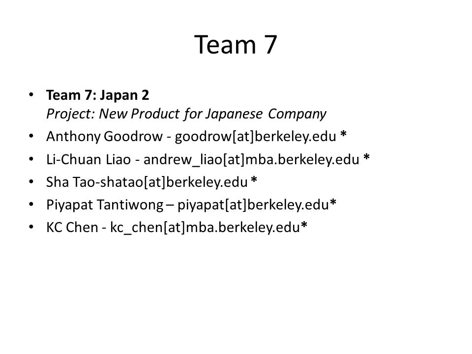 Team 7 Team 7: Japan 2 Project: New Product for Japanese Company