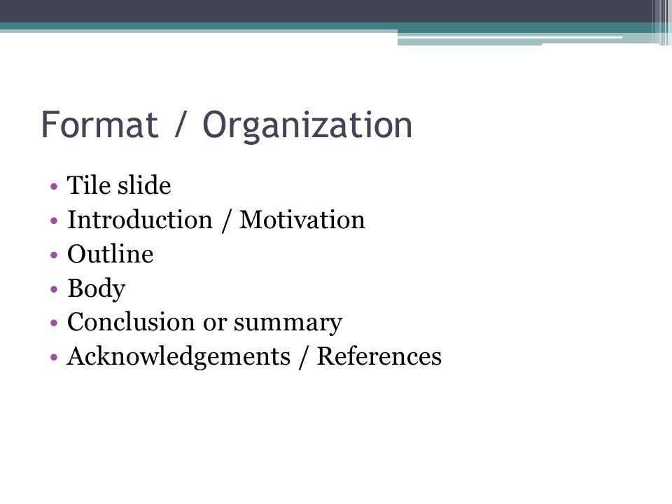 Format / Organization Tile slide Introduction / Motivation Outline