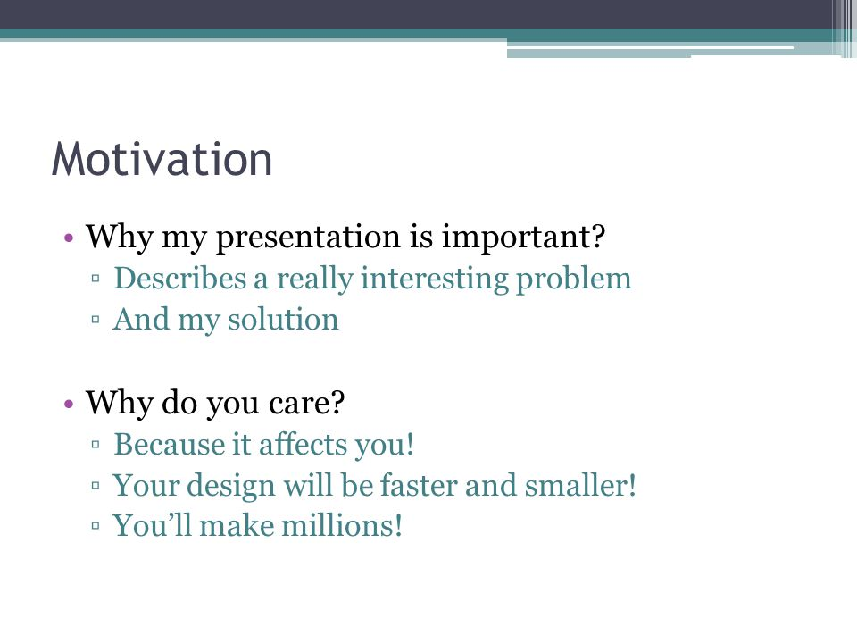 Motivation Why my presentation is important Why do you care