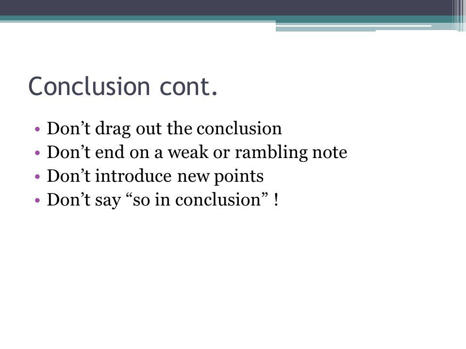 Conclusion cont. Don't drag out the conclusion