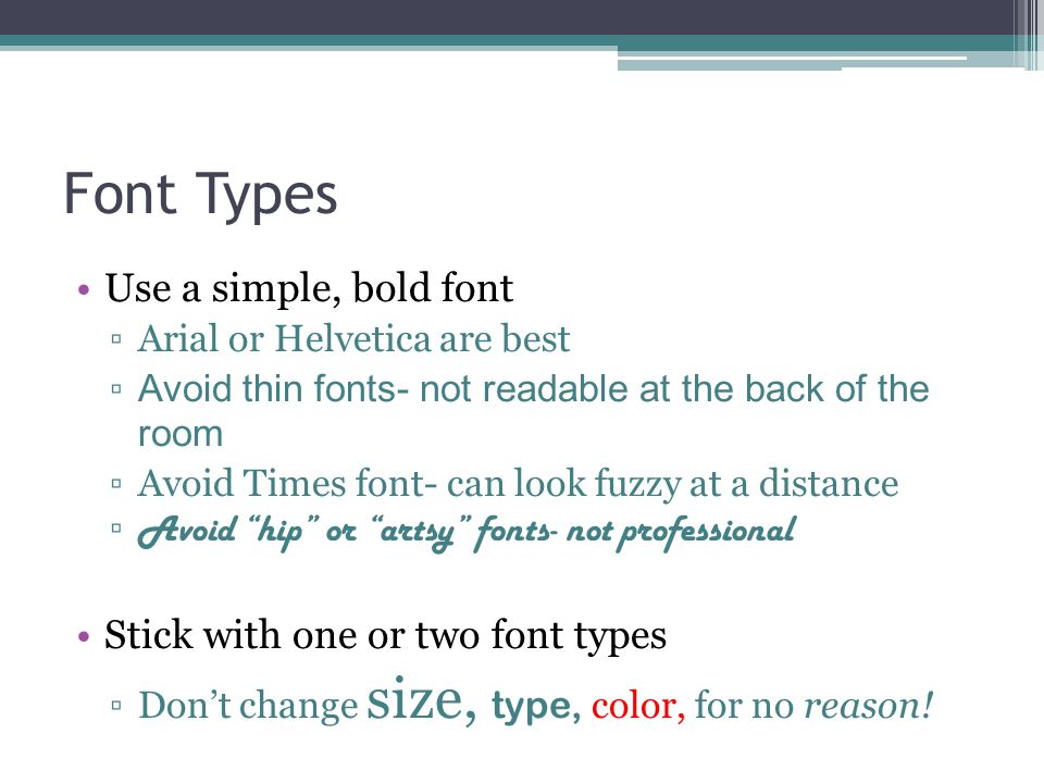 Font Types Use a simple, bold font Stick with one or two font types