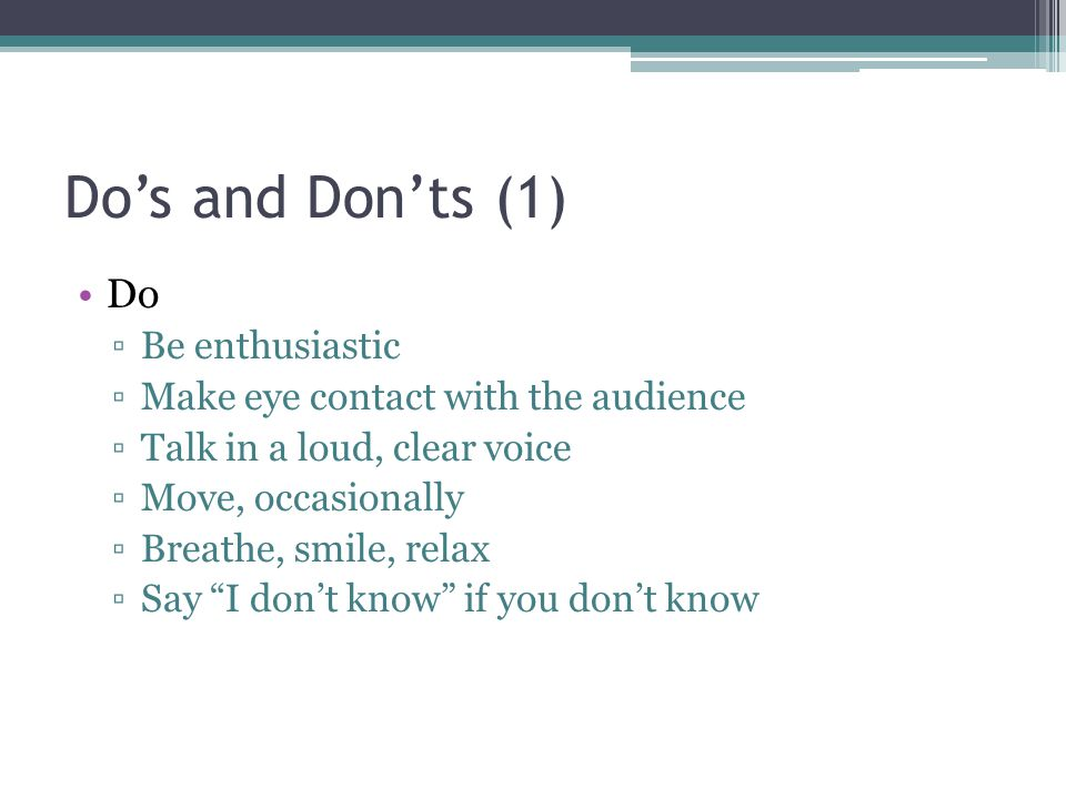 Do's and Don'ts (1) Do Be enthusiastic