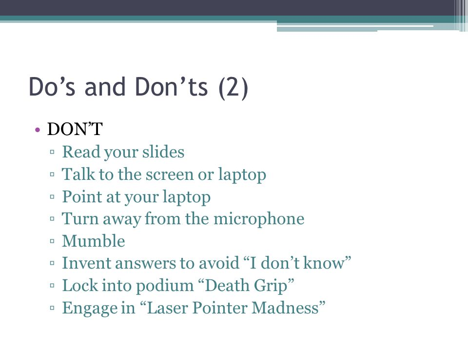 Do's and Don'ts (2) DON'T Read your slides