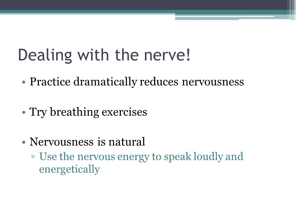Dealing with the nerve! Practice dramatically reduces nervousness
