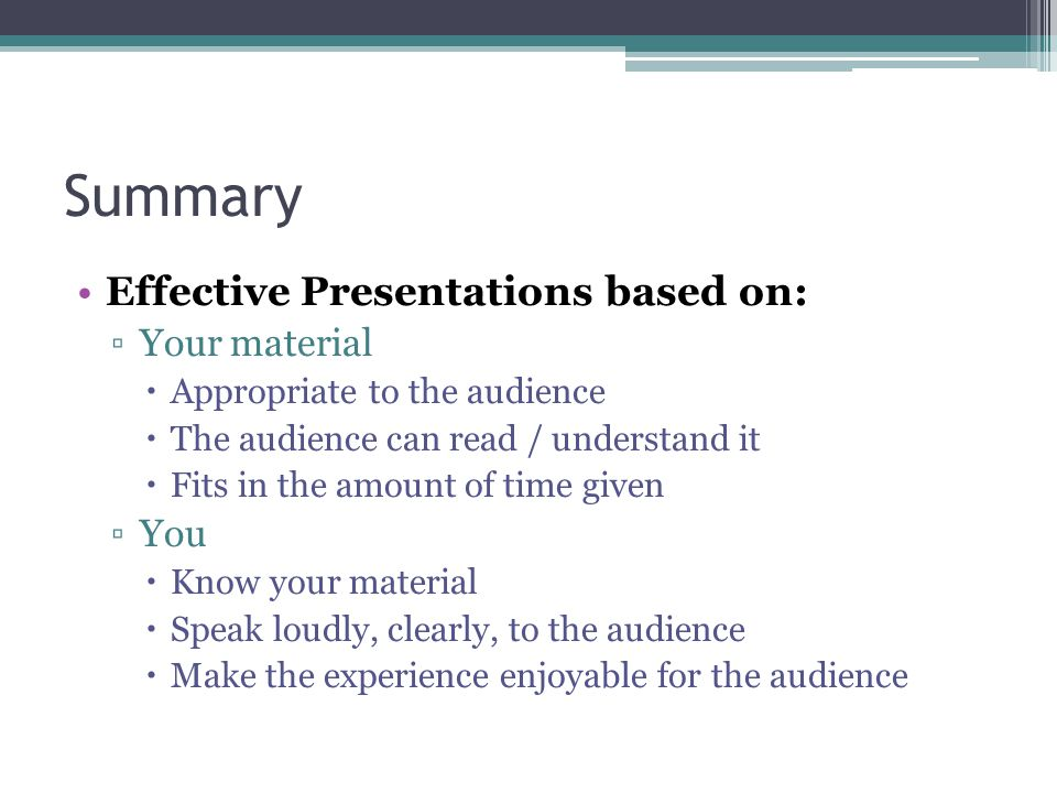 Summary Effective Presentations based on: Your material You