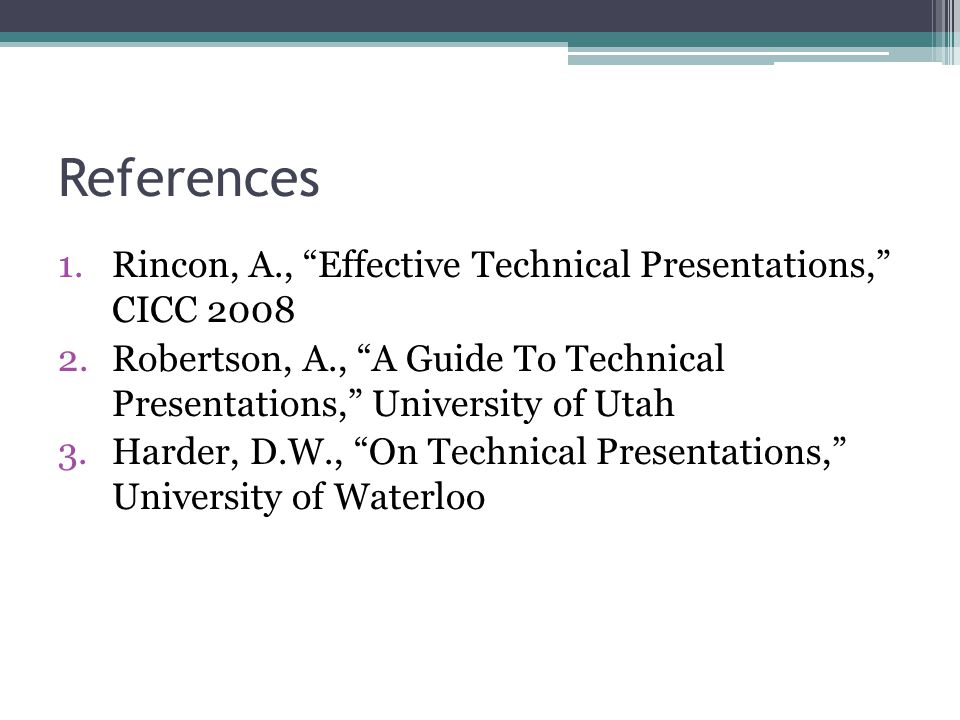 References Rincon, A., Effective Technical Presentations, CICC 2008