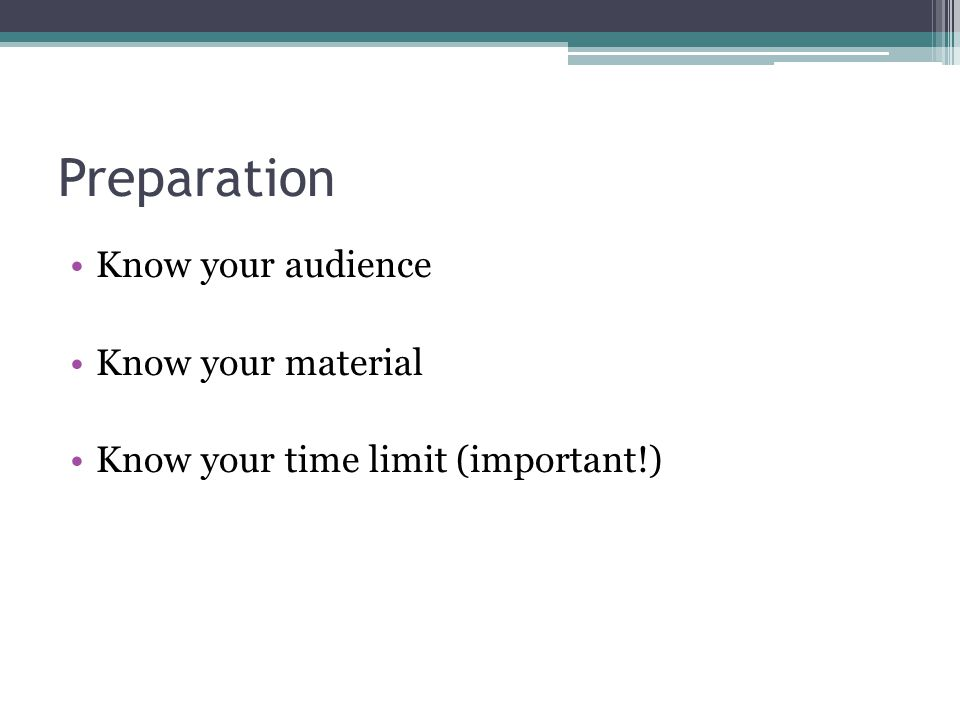 Preparation Know your audience Know your material