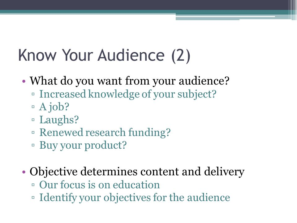 Know Your Audience (2) What do you want from your audience